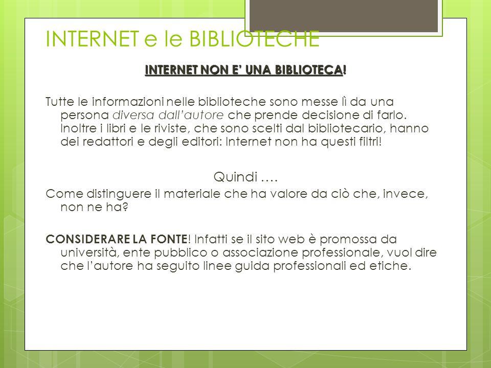 INTERNET e le BIBLIOTECHE INTERNET NON E UNA BIBLIOTECA! Tutte le informazioni nelle biblioteche sono messe lì da una persona diversa dallautore che p