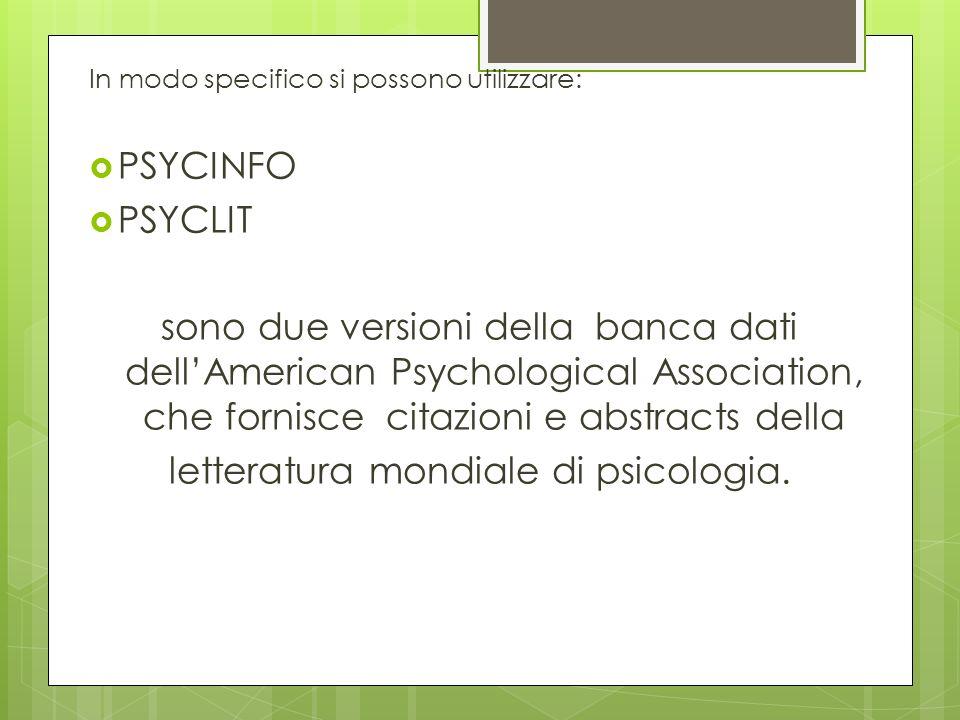 In modo specifico si possono utilizzare: PSYCINFO PSYCLIT sono due versioni della banca dati dellAmerican Psychological Association, che fornisce cita