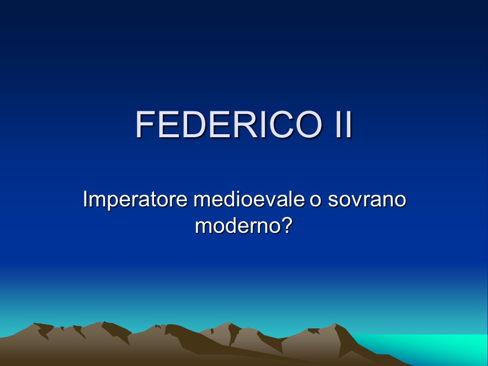 FEDERICO II Imperatore medioevale o sovrano moderno?