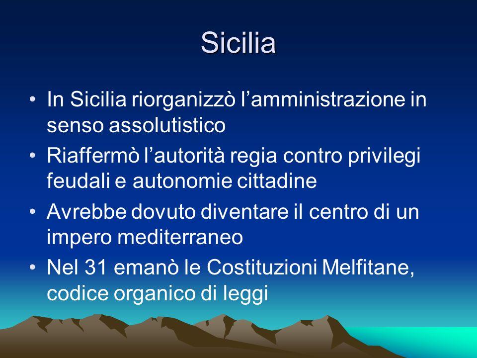 Sicilia In Sicilia riorganizzò lamministrazione in senso assolutistico Riaffermò lautorità regia contro privilegi feudali e autonomie cittadine Avrebb