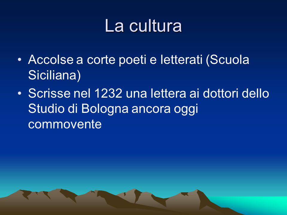 La cultura Accolse a corte poeti e letterati (Scuola Siciliana) Scrisse nel 1232 una lettera ai dottori dello Studio di Bologna ancora oggi commovente