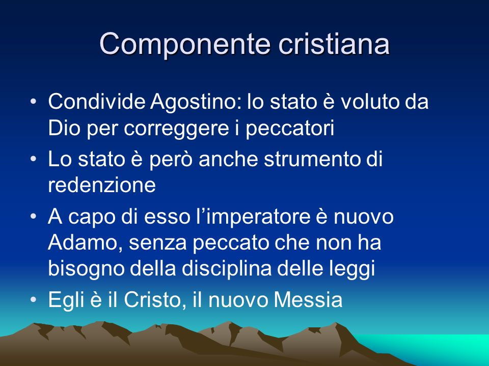 Componente cristiana Condivide Agostino: lo stato è voluto da Dio per correggere i peccatori Lo stato è però anche strumento di redenzione A capo di e
