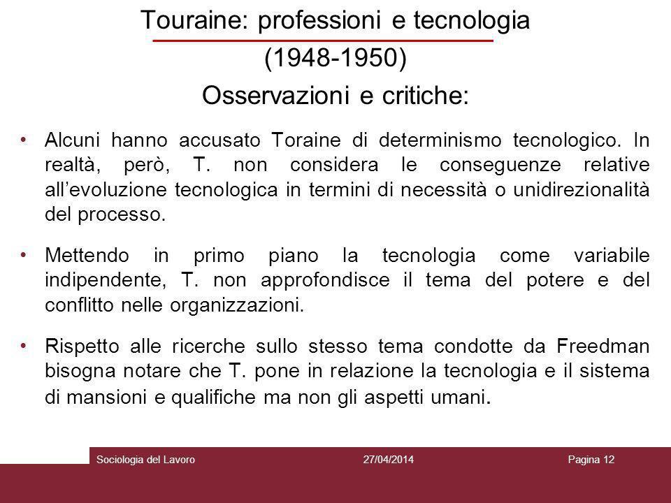 Touraine: professioni e tecnologia (1948-1950) Osservazioni e critiche: Alcuni hanno accusato Toraine di determinismo tecnologico. In realtà, però, T.