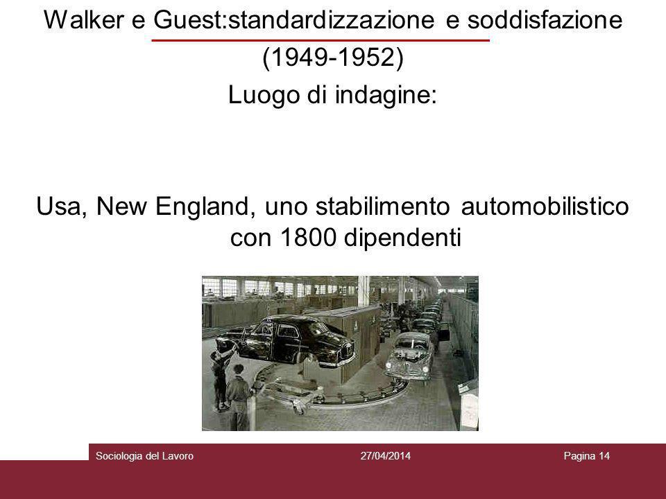 Walker e Guest:standardizzazione e soddisfazione (1949-1952) Luogo di indagine: Usa, New England, uno stabilimento automobilistico con 1800 dipendenti