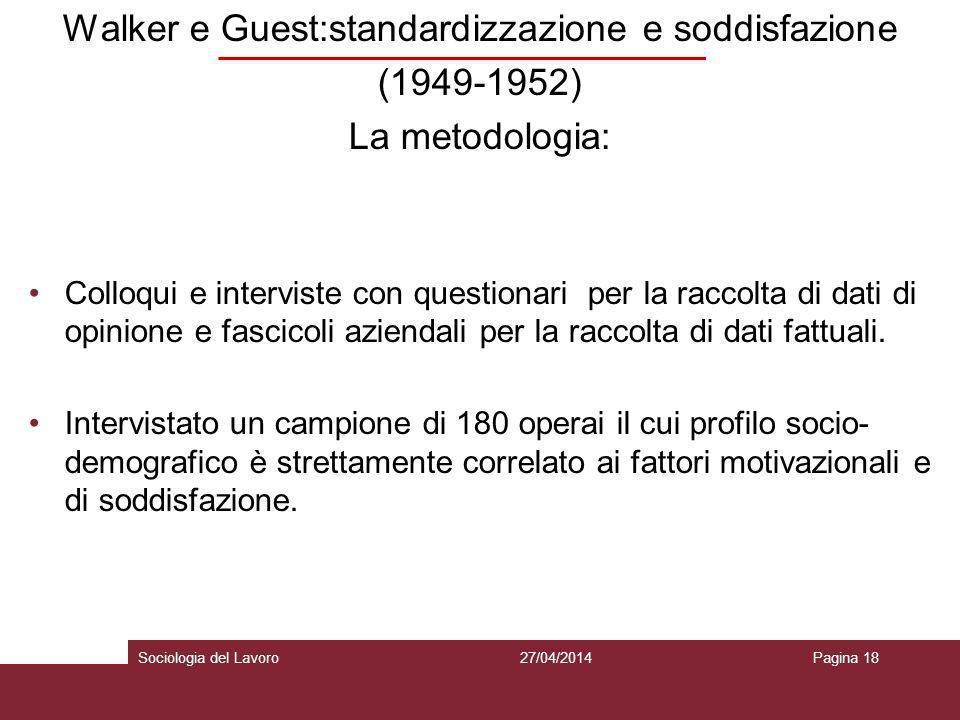 Walker e Guest:standardizzazione e soddisfazione (1949-1952) La metodologia: Colloqui e interviste con questionari per la raccolta di dati di opinione