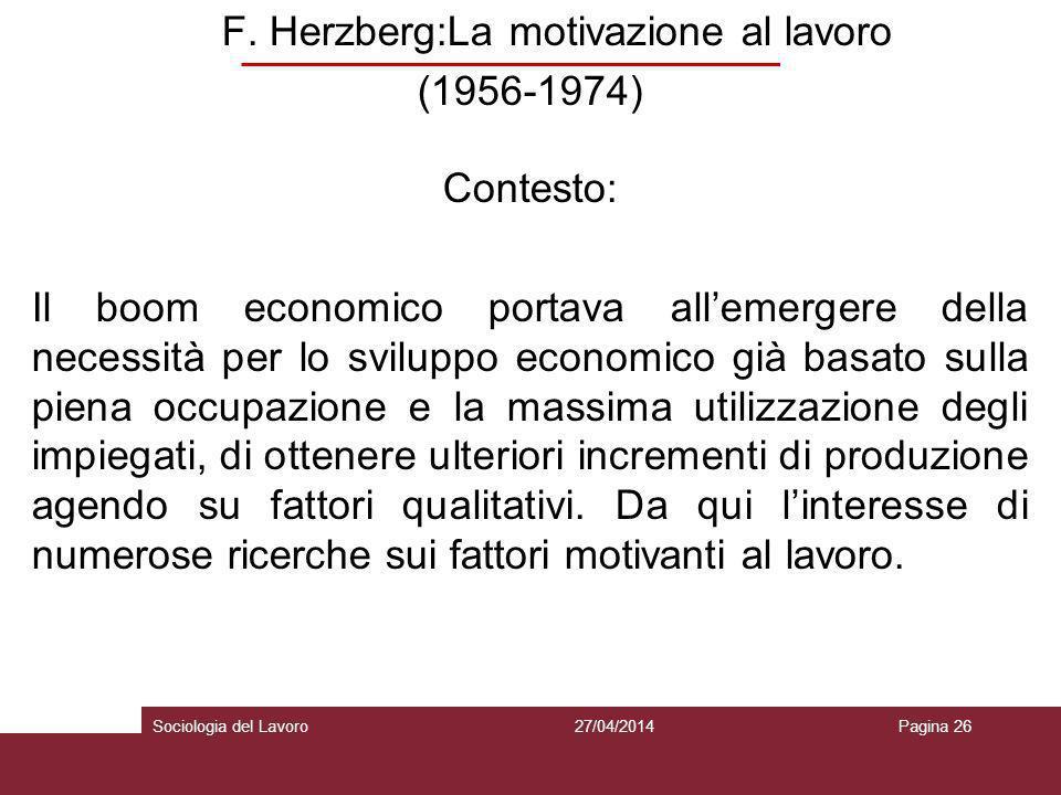 F. Herzberg:La motivazione al lavoro (1956-1974) Contesto: Il boom economico portava allemergere della necessità per lo sviluppo economico già basato