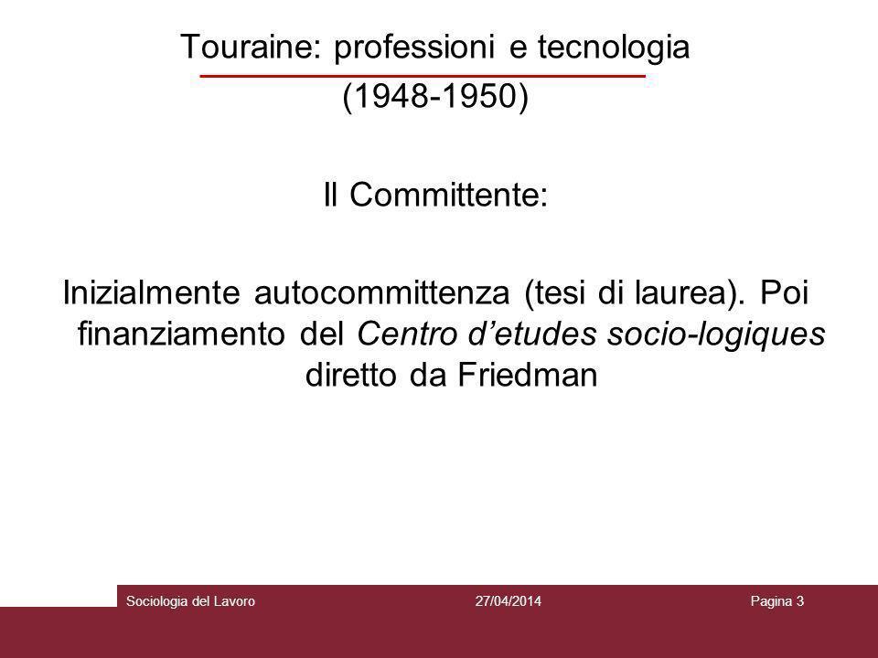 Touraine: professioni e tecnologia (1948-1950) Ipotesi di ricerca e concetti operativi: Studio delle conseguenze che i mutamenti tecnologici determinano nella ripartizione professionale del lavoro operaio.