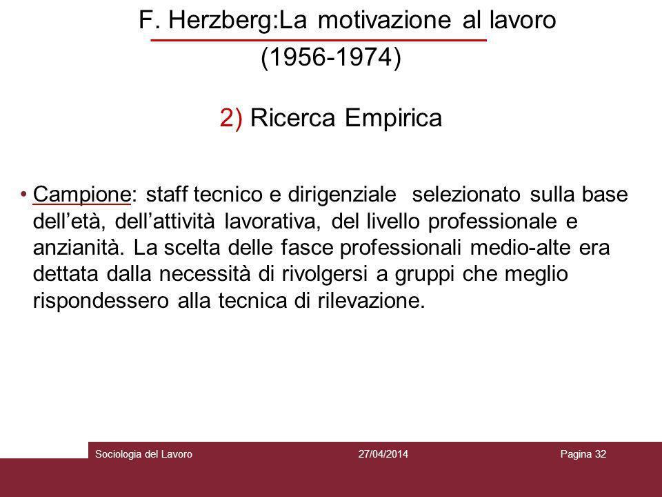 F. Herzberg:La motivazione al lavoro (1956-1974) 2) Ricerca Empirica Campione: staff tecnico e dirigenziale selezionato sulla base delletà, dellattivi