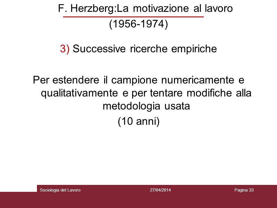F. Herzberg:La motivazione al lavoro (1956-1974) 3) Successive ricerche empiriche Per estendere il campione numericamente e qualitativamente e per ten