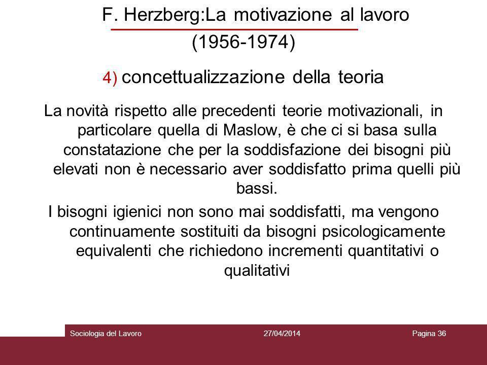 F. Herzberg:La motivazione al lavoro (1956-1974) 4) concettualizzazione della teoria La novità rispetto alle precedenti teorie motivazionali, in parti