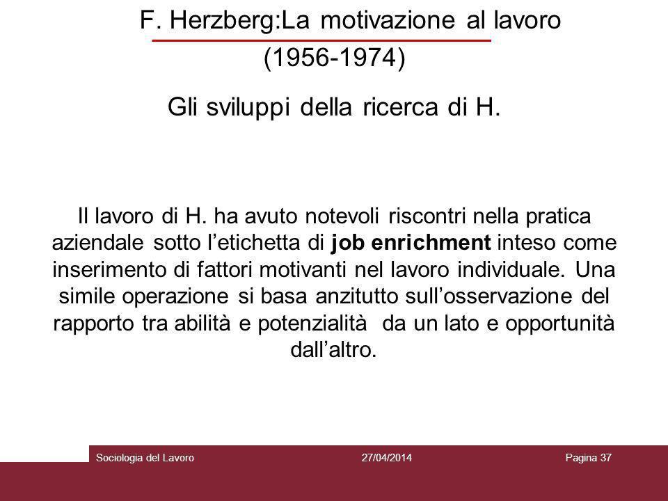 F. Herzberg:La motivazione al lavoro (1956-1974) Gli sviluppi della ricerca di H. Il lavoro di H. ha avuto notevoli riscontri nella pratica aziendale