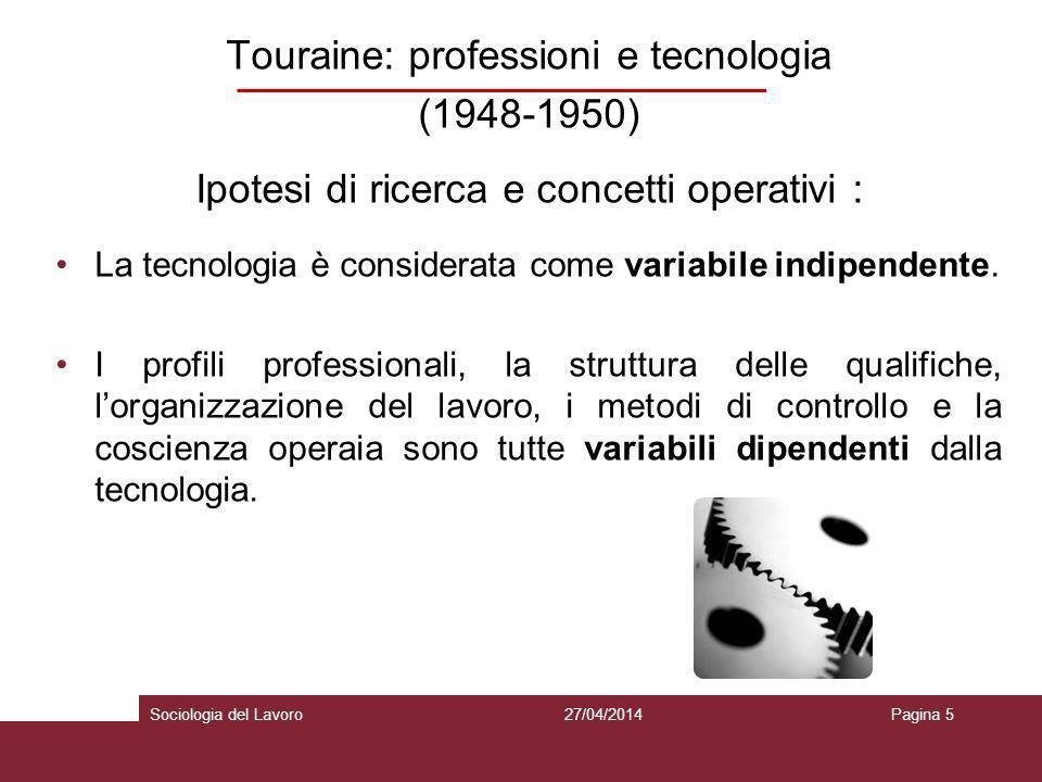 Touraine: professioni e tecnologia (1948-1950) Ipotesi di ricerca e concetti operativi : La tecnologia è considerata come variabile indipendente. I pr