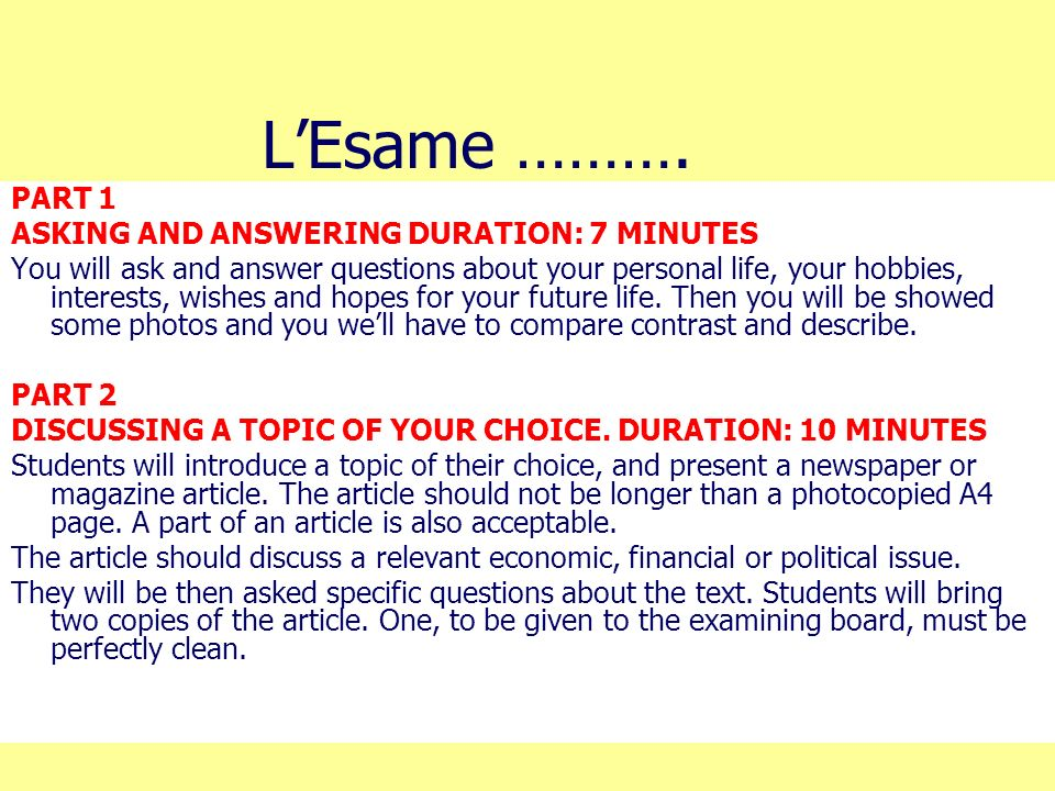 LEsame ………. PART 1 ASKING AND ANSWERING DURATION: 7 MINUTES You will ask and answer questions about your personal life, your hobbies, interests, wishe