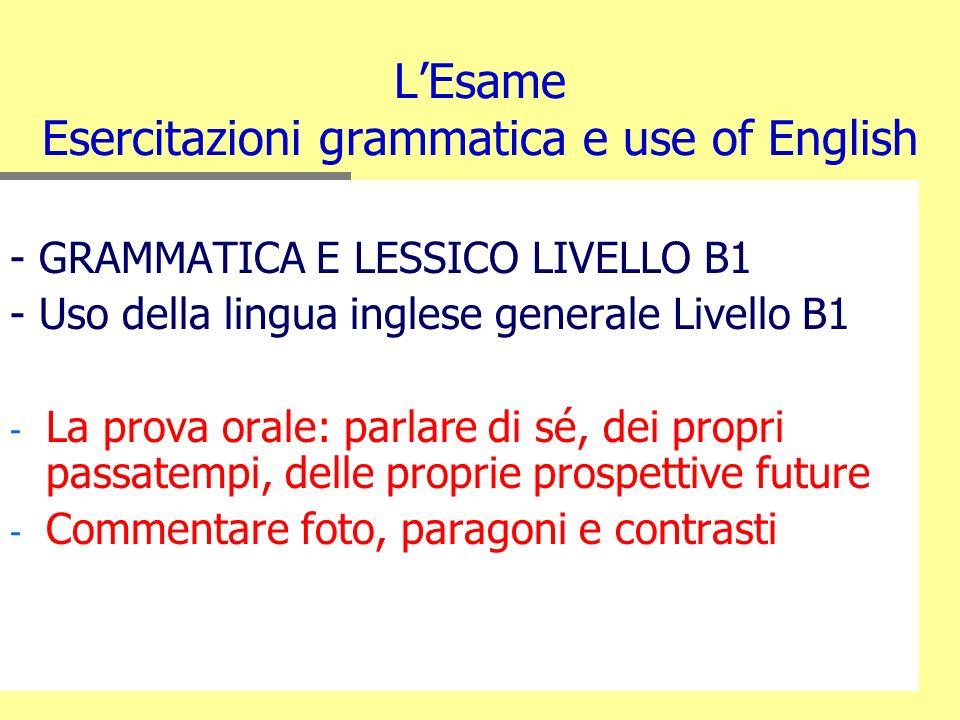 LEsame Esercitazioni grammatica e use of English - GRAMMATICA E LESSICO LIVELLO B1 - Uso della lingua inglese generale Livello B1 - - La prova orale: