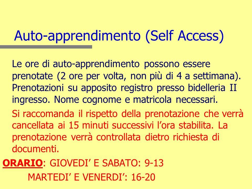 Auto-apprendimento (Self Access) Le ore di auto-apprendimento possono essere prenotate (2 ore per volta, non più di 4 a settimana). Prenotazioni su ap