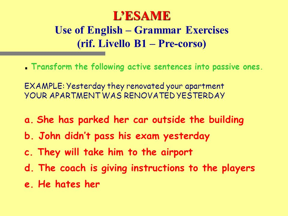 Transform the following active sentences into passive ones.