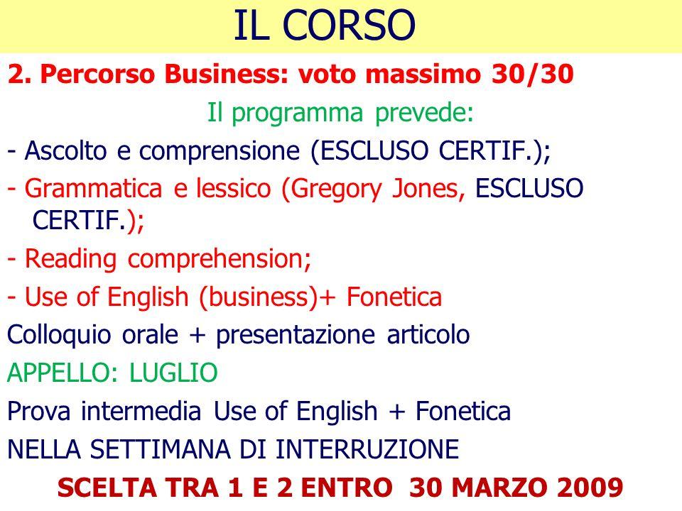 IL CORSO 2. Percorso Business: voto massimo 30/30 Il programma prevede: - Ascolto e comprensione (ESCLUSO CERTIF.); - Grammatica e lessico (Gregory Jo