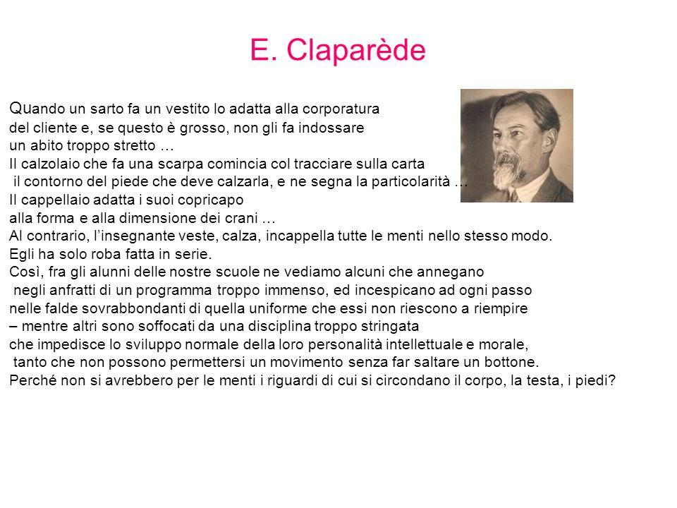 E. Claparède Qu ando un sarto fa un vestito lo adatta alla corporatura del cliente e, se questo è grosso, non gli fa indossare un abito troppo stretto