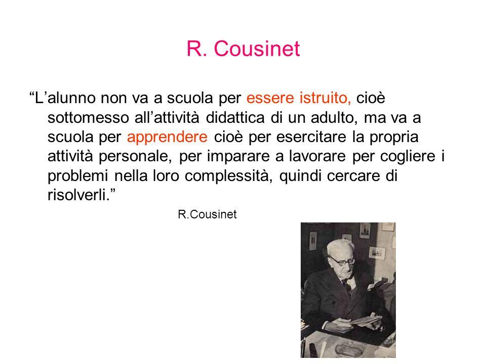 R. Cousinet Lalunno non va a scuola per essere istruito, cioè sottomesso allattività didattica di un adulto, ma va a scuola per apprendere cioè per es