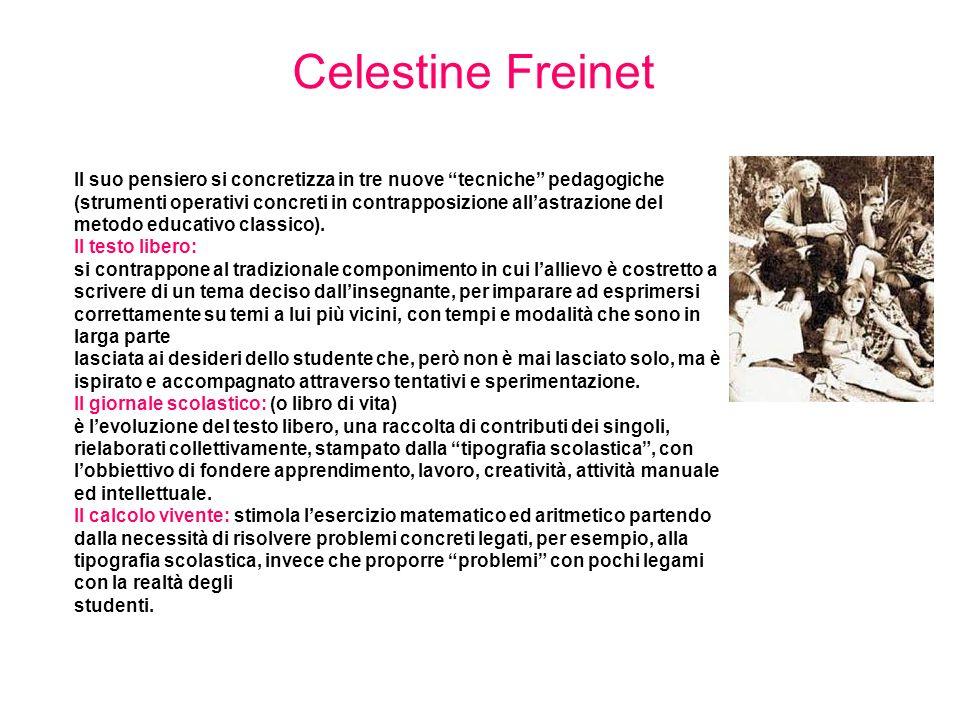 Celestine Freinet Il suo pensiero si concretizza in tre nuove tecniche pedagogiche (strumenti operativi concreti in contrapposizione allastrazione del