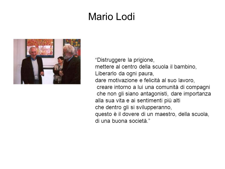 Mario Lodi Distruggere la prigione, mettere al centro della scuola il bambino, Liberarlo da ogni paura, dare motivazione e felicità al suo lavoro, cre