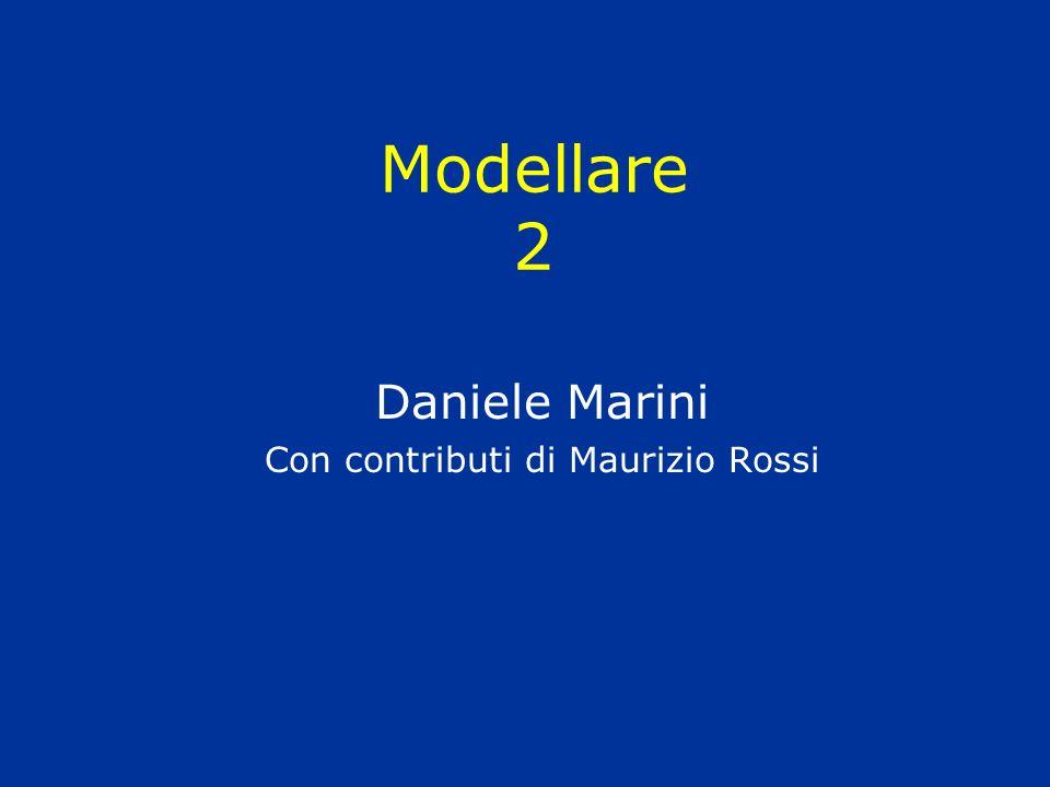 Modellare 2 Daniele Marini Con contributi di Maurizio Rossi