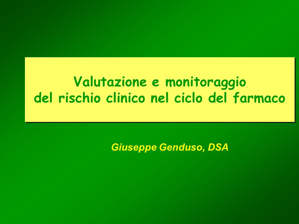Valutazione e monitoraggio del rischio clinico nel ciclo del farmaco Giuseppe Genduso, DSA