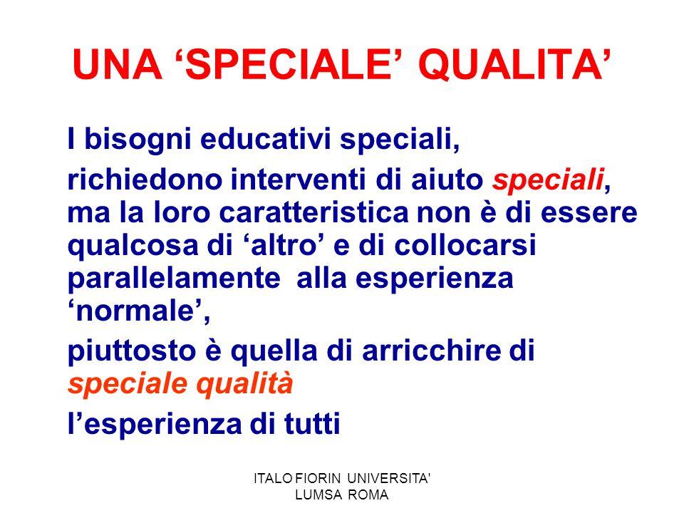 ITALO FIORIN UNIVERSITA' LUMSA ROMA I bisogni educativi speciali, richiedono interventi di aiuto speciali, ma la loro caratteristica non è di essere q
