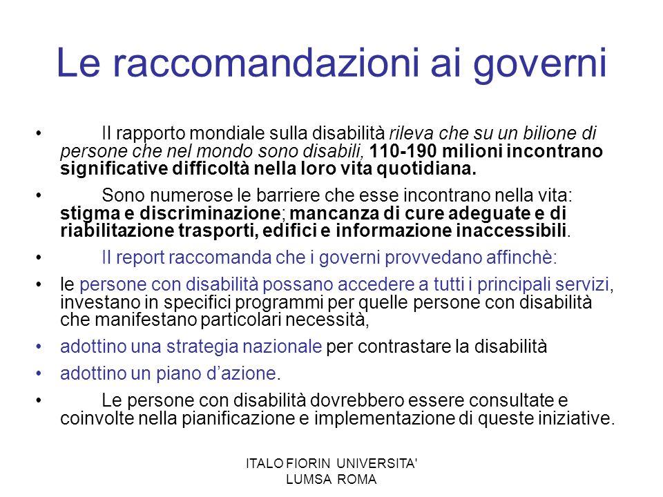 ITALO FIORIN UNIVERSITA' LUMSA ROMA Le raccomandazioni ai governi Il rapporto mondiale sulla disabilità rileva che su un bilione di persone che nel mo