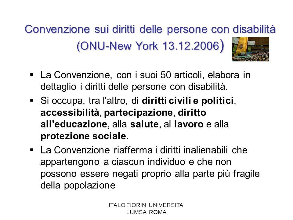 ITALO FIORIN UNIVERSITA' LUMSA ROMA La Convenzione, con i suoi 50 articoli, elabora in dettaglio i diritti delle persone con disabilità. Si occupa, tr