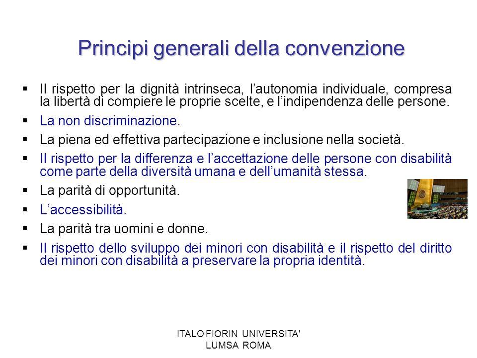 ITALO FIORIN UNIVERSITA' LUMSA ROMA Principi generali della convenzione Il rispetto per la dignità intrinseca, lautonomia individuale, compresa la lib