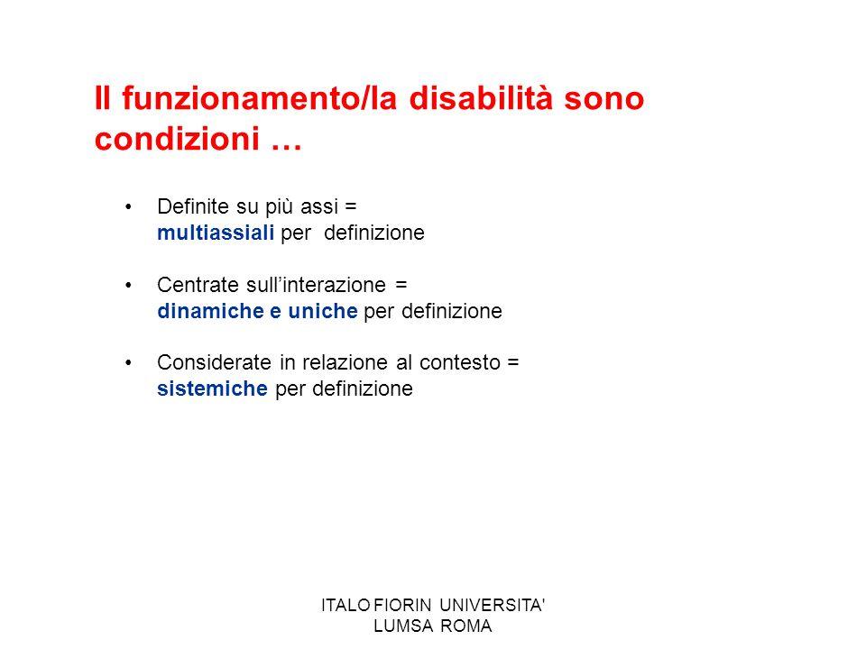 ITALO FIORIN UNIVERSITA' LUMSA ROMA Definite su più assi = multiassiali per definizione Centrate sullinterazione = dinamiche e uniche per definizione