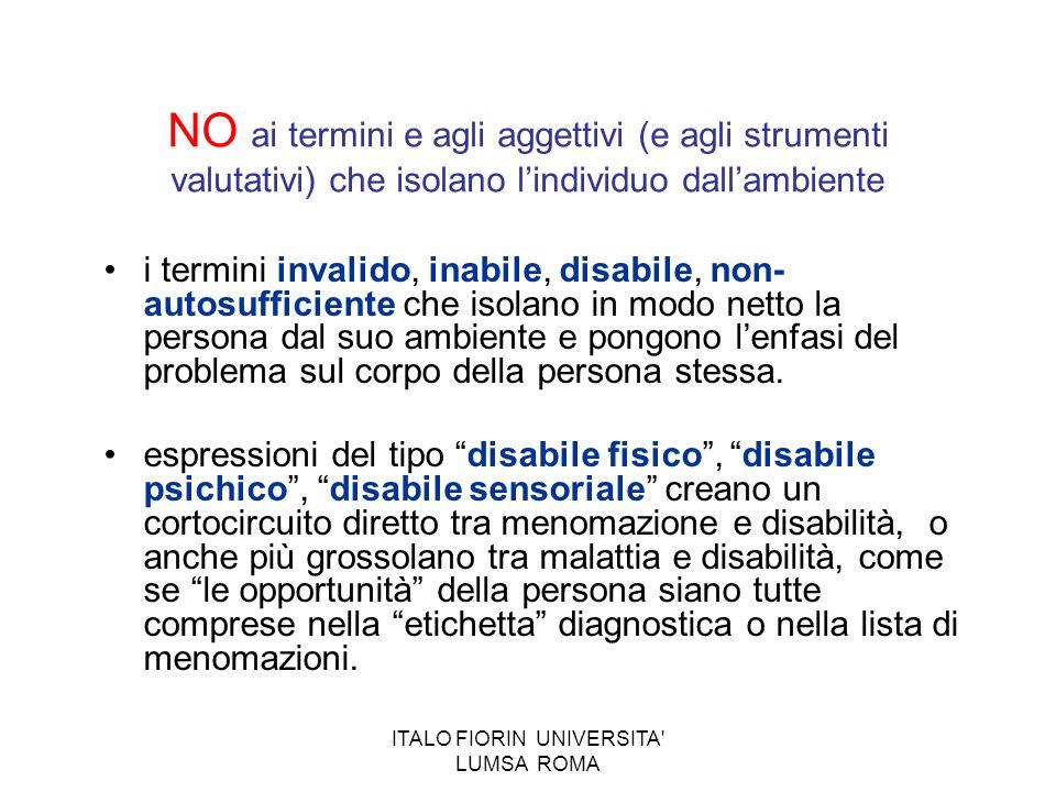 ITALO FIORIN UNIVERSITA' LUMSA ROMA NO ai termini e agli aggettivi (e agli strumenti valutativi) che isolano lindividuo dallambiente i termini invalid