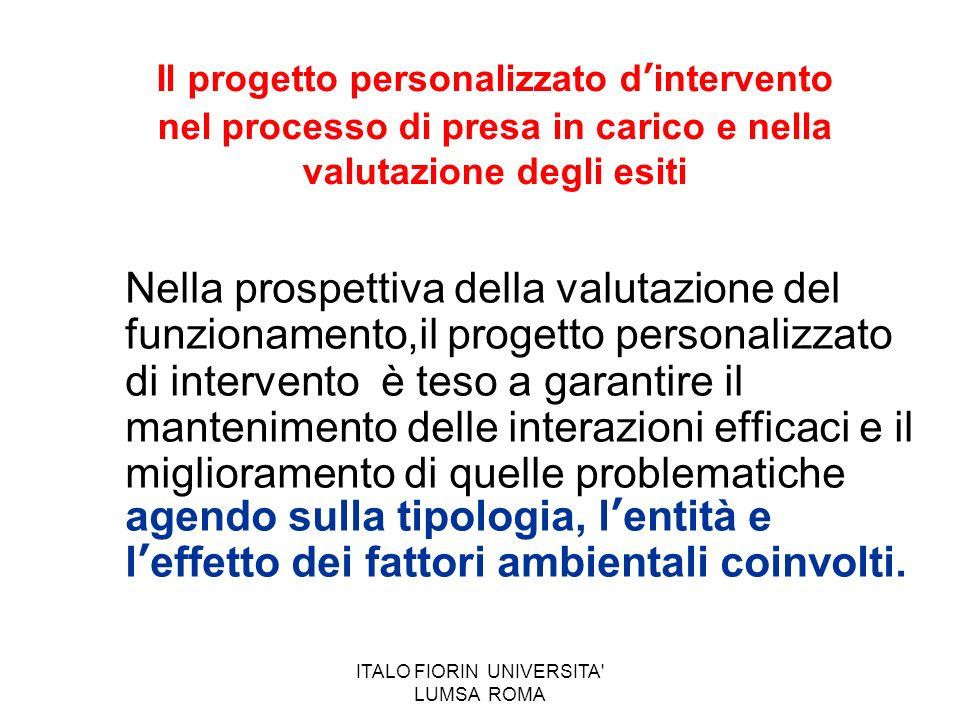 ITALO FIORIN UNIVERSITA' LUMSA ROMA Il progetto personalizzato dintervento nel processo di presa in carico e nella valutazione degli esiti Nella prosp