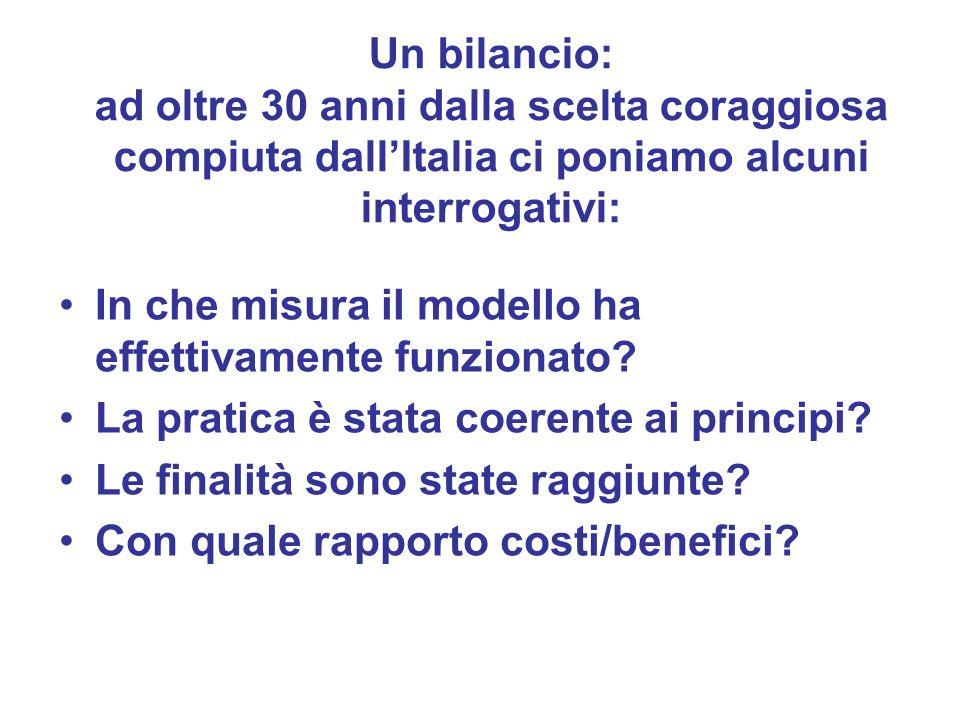 Un bilancio: ad oltre 30 anni dalla scelta coraggiosa compiuta dallItalia ci poniamo alcuni interrogativi: In che misura il modello ha effettivamente