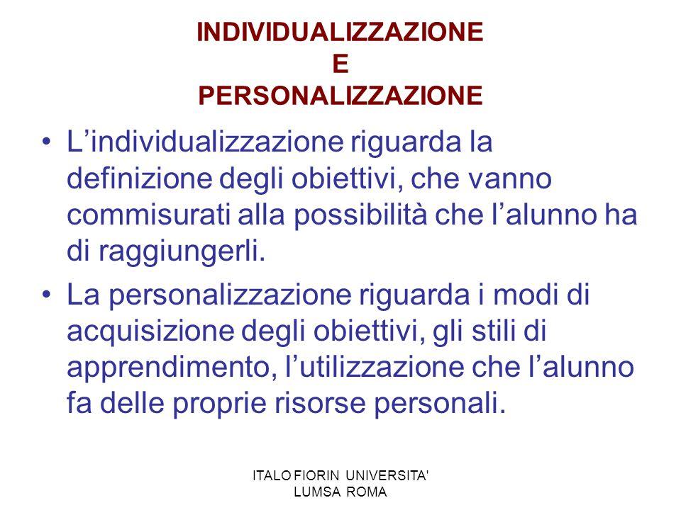 ITALO FIORIN UNIVERSITA' LUMSA ROMA INDIVIDUALIZZAZIONE E PERSONALIZZAZIONE Lindividualizzazione riguarda la definizione degli obiettivi, che vanno co