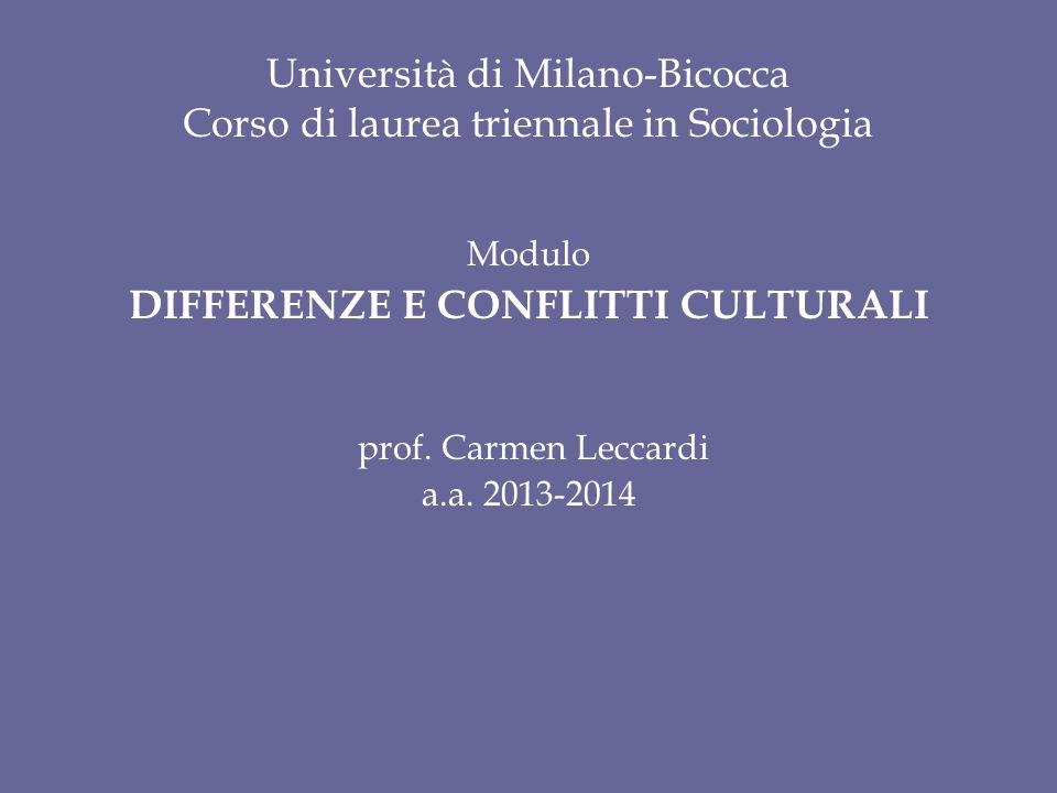 Università di Milano-Bicocca Corso di laurea triennale in Sociologia Modulo DIFFERENZE E CONFLITTI CULTURALI prof. Carmen Leccardi a.a. 2013-2014