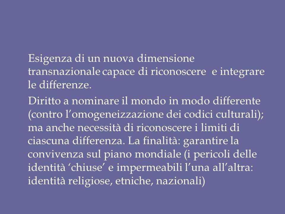 Esigenza di un nuova dimensione transnazionale capace di riconoscere e integrare le differenze. Diritto a nominare il mondo in modo differente (contro
