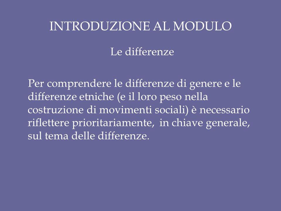 INTRODUZIONE AL MODULO Le differenze Per comprendere le differenze di genere e le differenze etniche (e il loro peso nella costruzione di movimenti so