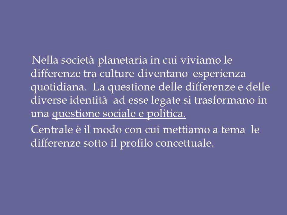 Nella società planetaria in cui viviamo le differenze tra culture diventano esperienza quotidiana. La questione delle differenze e delle diverse ident