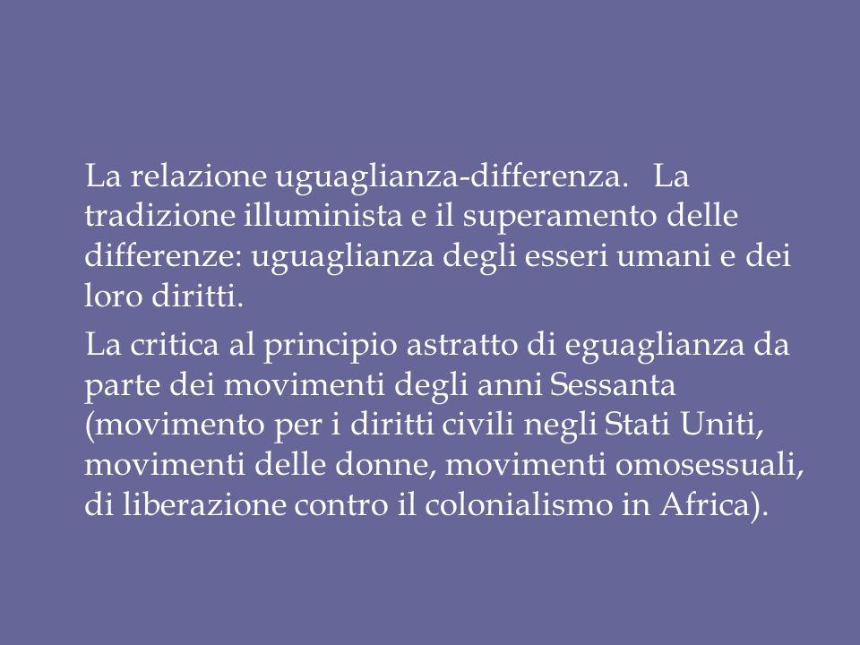 La relazione uguaglianza-differenza. La tradizione illuminista e il superamento delle differenze: uguaglianza degli esseri umani e dei loro diritti. L