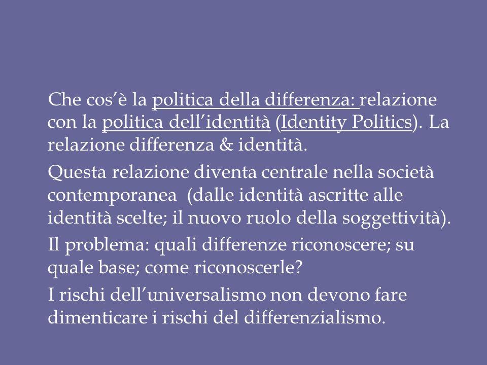 Che cosè la politica della differenza: relazione con la politica dellidentità (Identity Politics). La relazione differenza & identità. Questa relazion