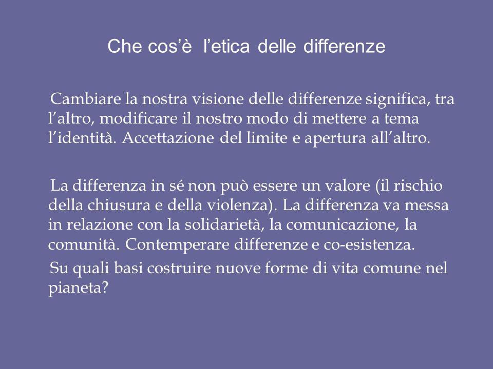 Che cosè letica delle differenze Cambiare la nostra visione delle differenze significa, tra laltro, modificare il nostro modo di mettere a tema lident