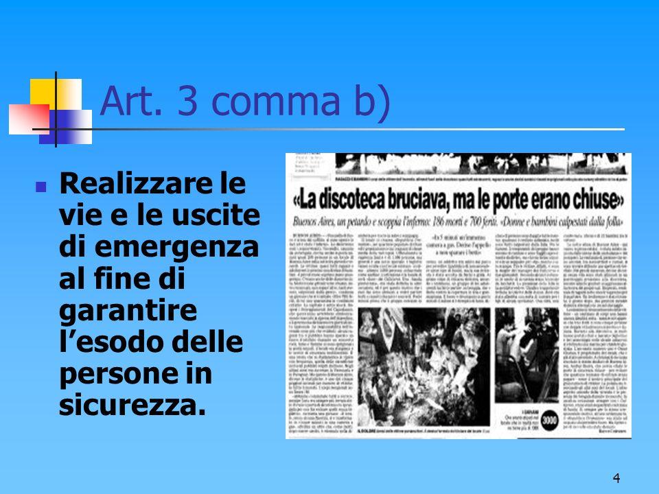 4 Art. 3 comma b) Realizzare le vie e le uscite di emergenza al fine di garantire lesodo delle persone in sicurezza.