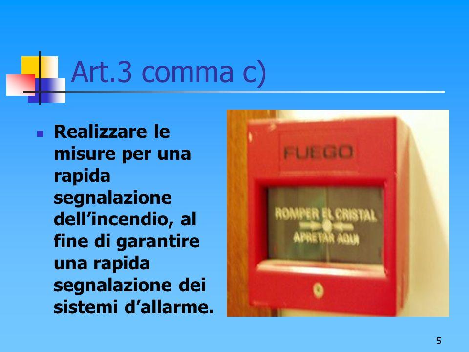 5 Art.3 comma c) Realizzare le misure per una rapida segnalazione dellincendio, al fine di garantire una rapida segnalazione dei sistemi dallarme.