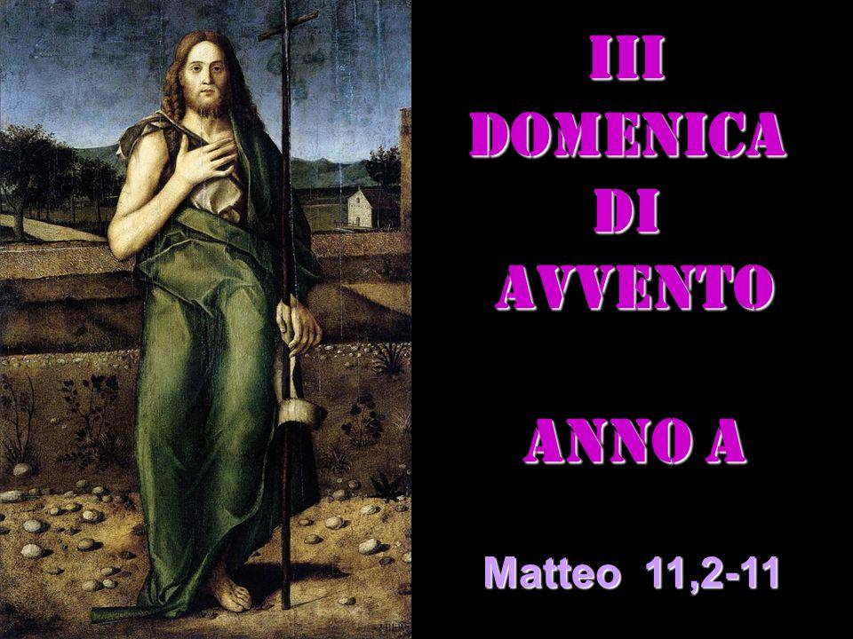 IIIDOMENICADI AVVENTO AVVENTO ANNO A ANNO A Matteo 11,2-11