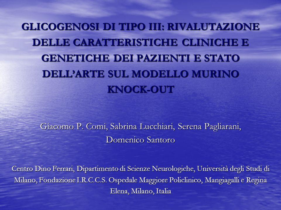 GLICOGENOSI DI TIPO III: RIVALUTAZIONE DELLE CARATTERISTICHE CLINICHE E GENETICHE DEI PAZIENTI E STATO DELLARTE SUL MODELLO MURINO KNOCK-OUT Giacomo P
