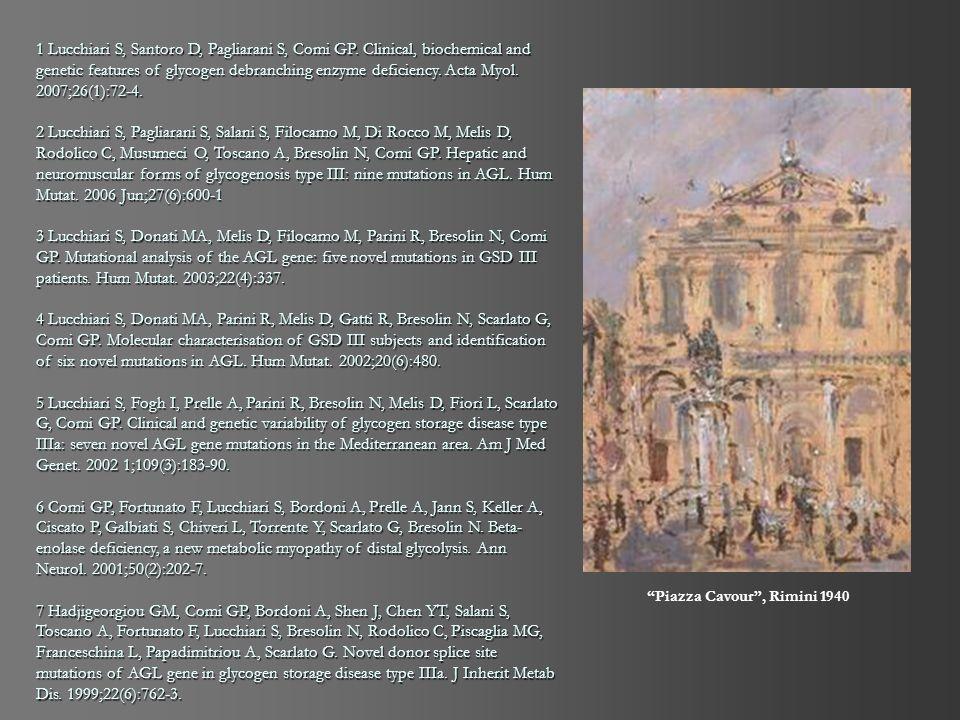 Piazza Cavour, Rimini 1940 1 Lucchiari S, Santoro D, Pagliarani S, Comi GP. Clinical, biochemical and genetic features of glycogen debranching enzyme