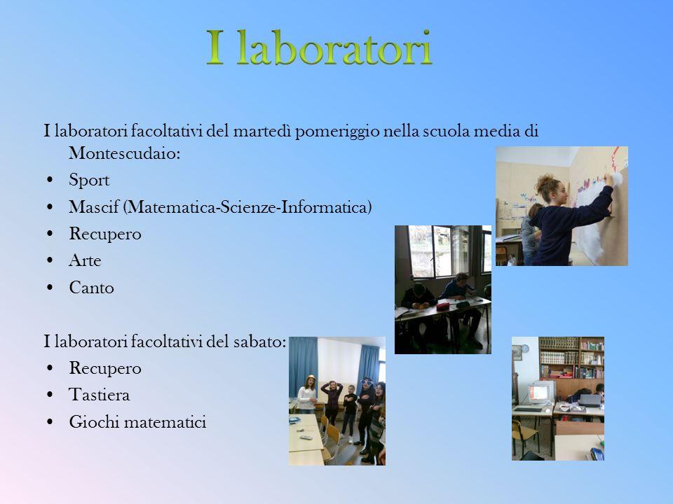 I laboratori facoltativi del martedì pomeriggio nella scuola media di Montescudaio: Sport Mascif (Matematica-Scienze-Informatica) Recupero Arte Canto