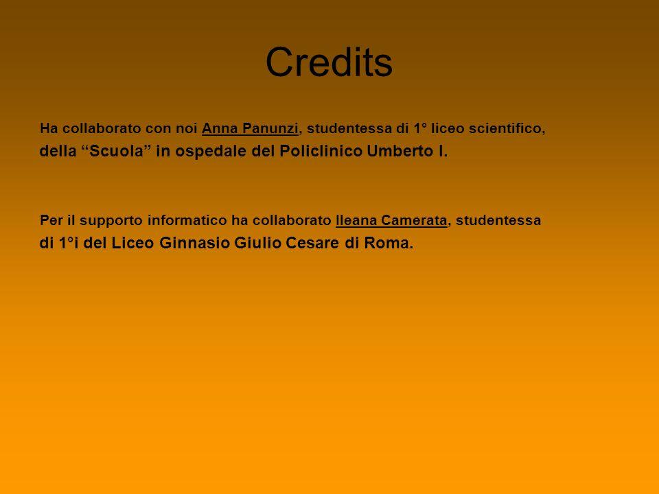 Credits Ha collaborato con noi Anna Panunzi, studentessa di 1° liceo scientifico, della Scuola in ospedale del Policlinico Umberto I. Per il supporto